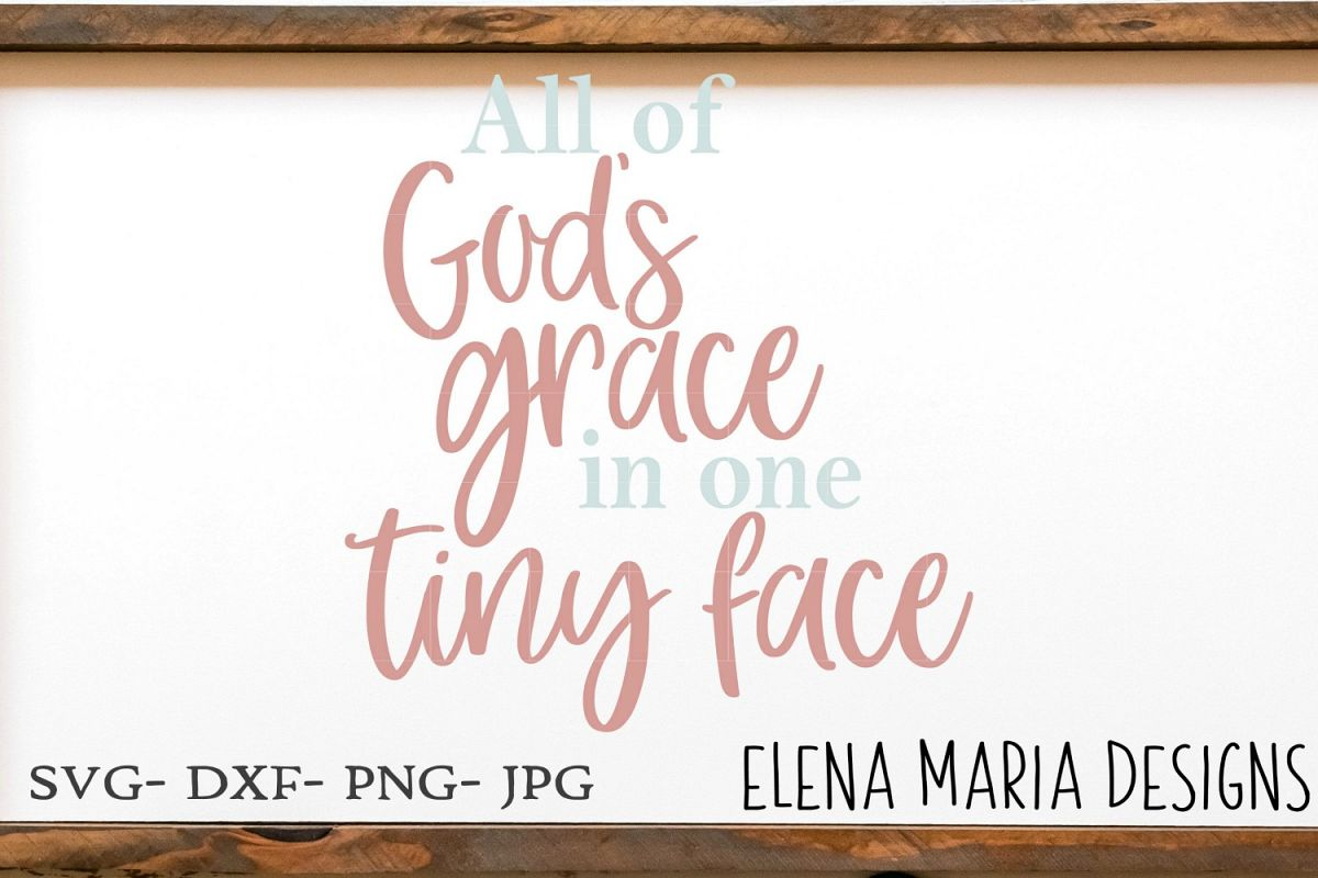 Christian Baby SVG, All Of God's Grace In One Tiny Face SVG example image 1