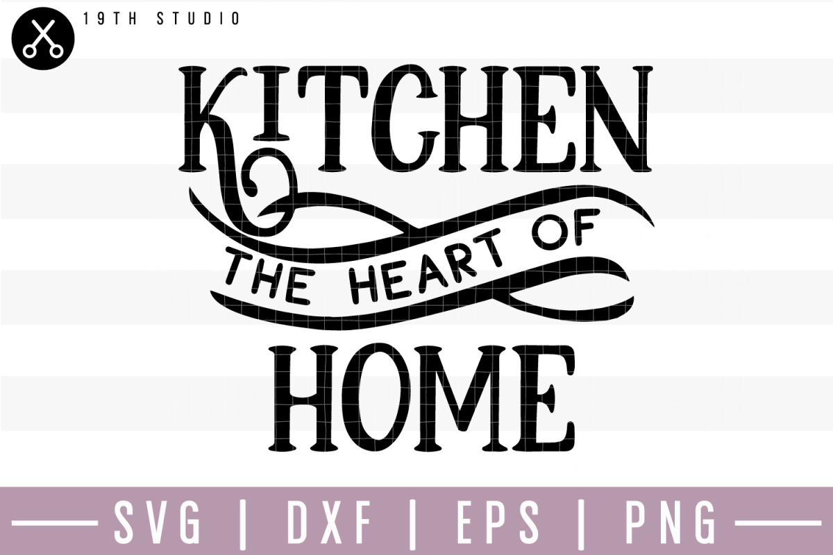 Kitchen The Heart Of Home SVG | M22F10