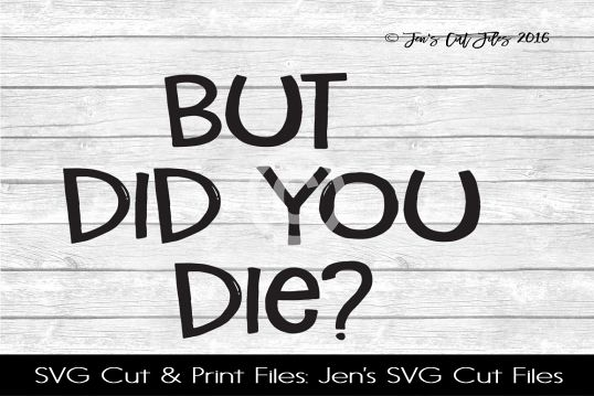 But Did You Die SVG Cut File example image 1
