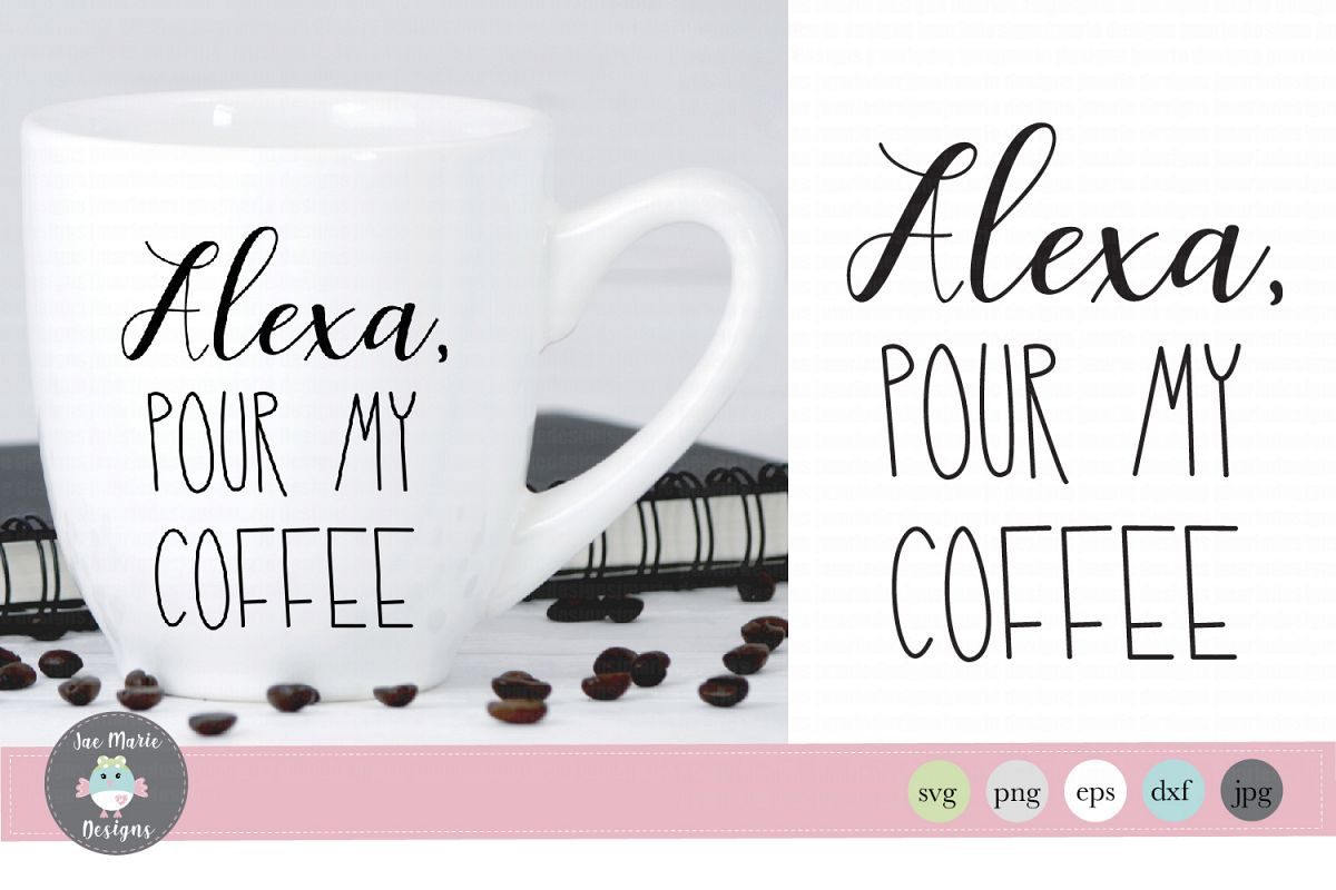 Alexa svg, Alexa pour my coffee svg, funny alexa svg files example image 1