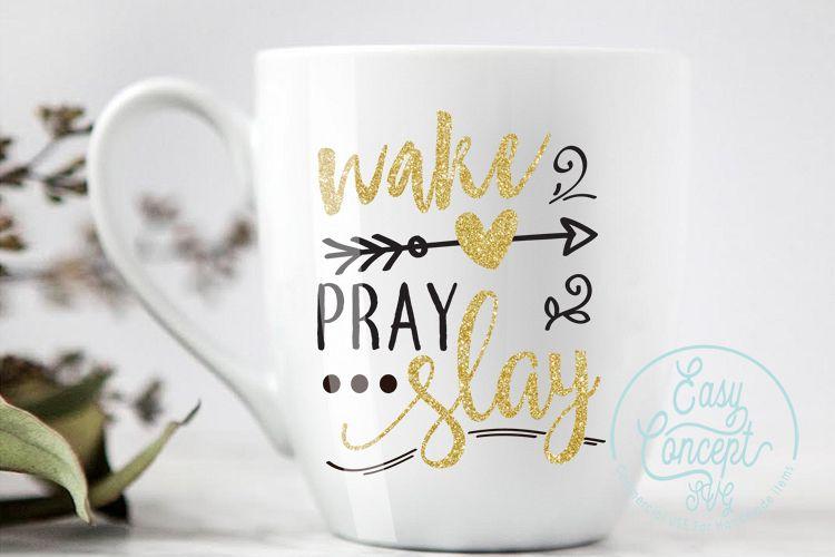 Wake Pray Slay, SVG DXF Png Eps Pdf Studio Vector Cut Files example image 1