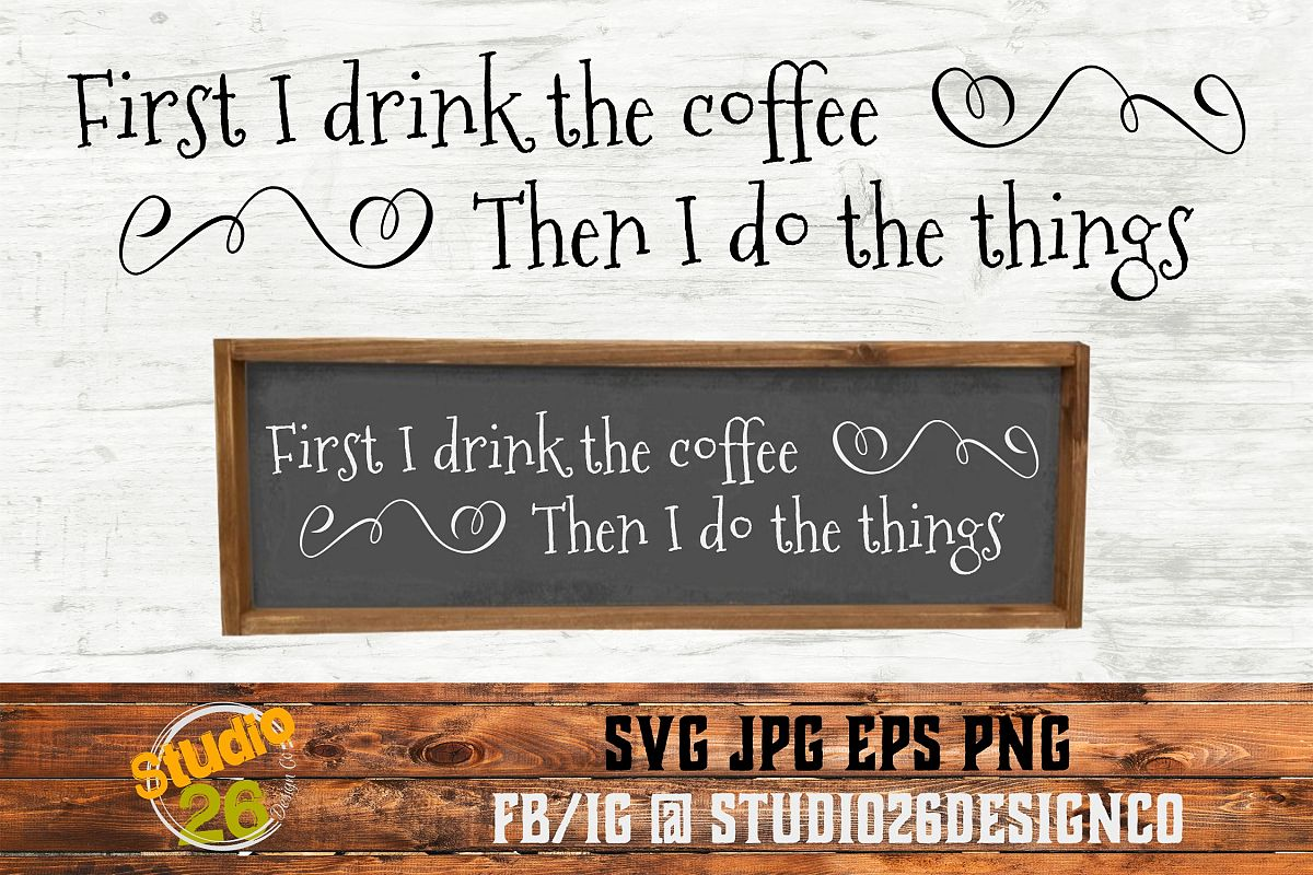 First I Drink the Coffee, Then I Do the Things - SVG PNG EPS example image 1