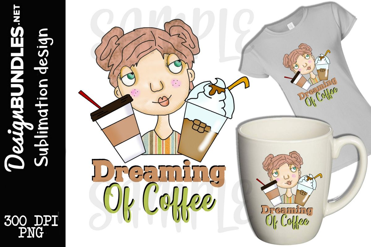 Dreaming Of Coffee Sublimation Design example image 1
