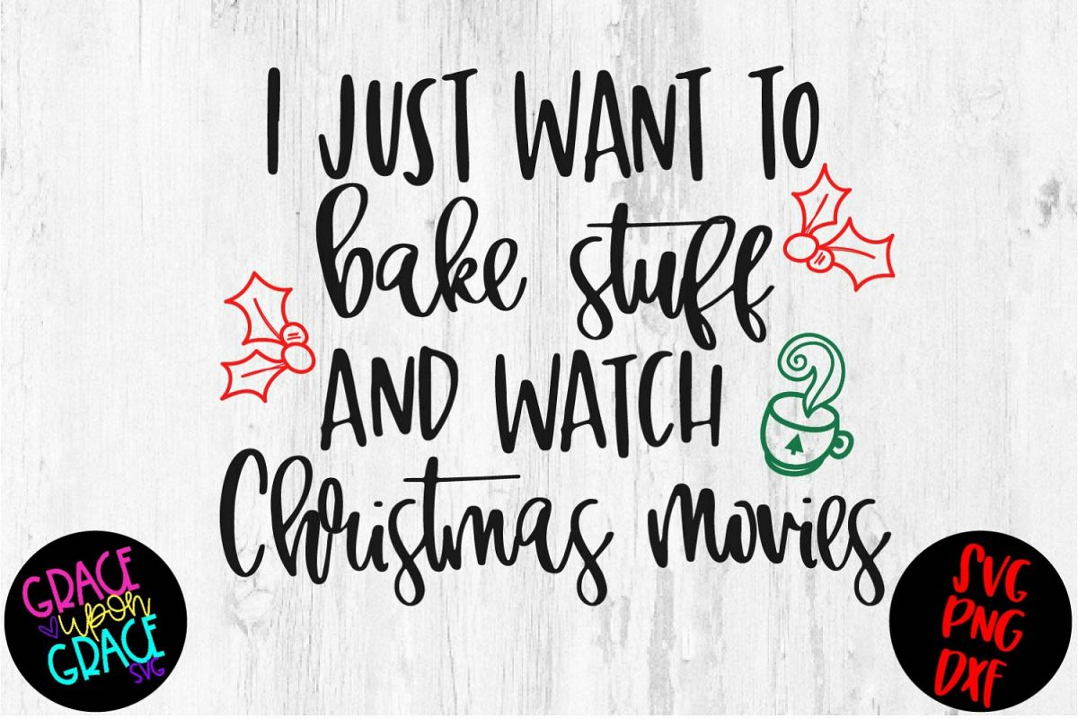 I Just Want to Bake Stuff and Watch Christmas Movies example image 1