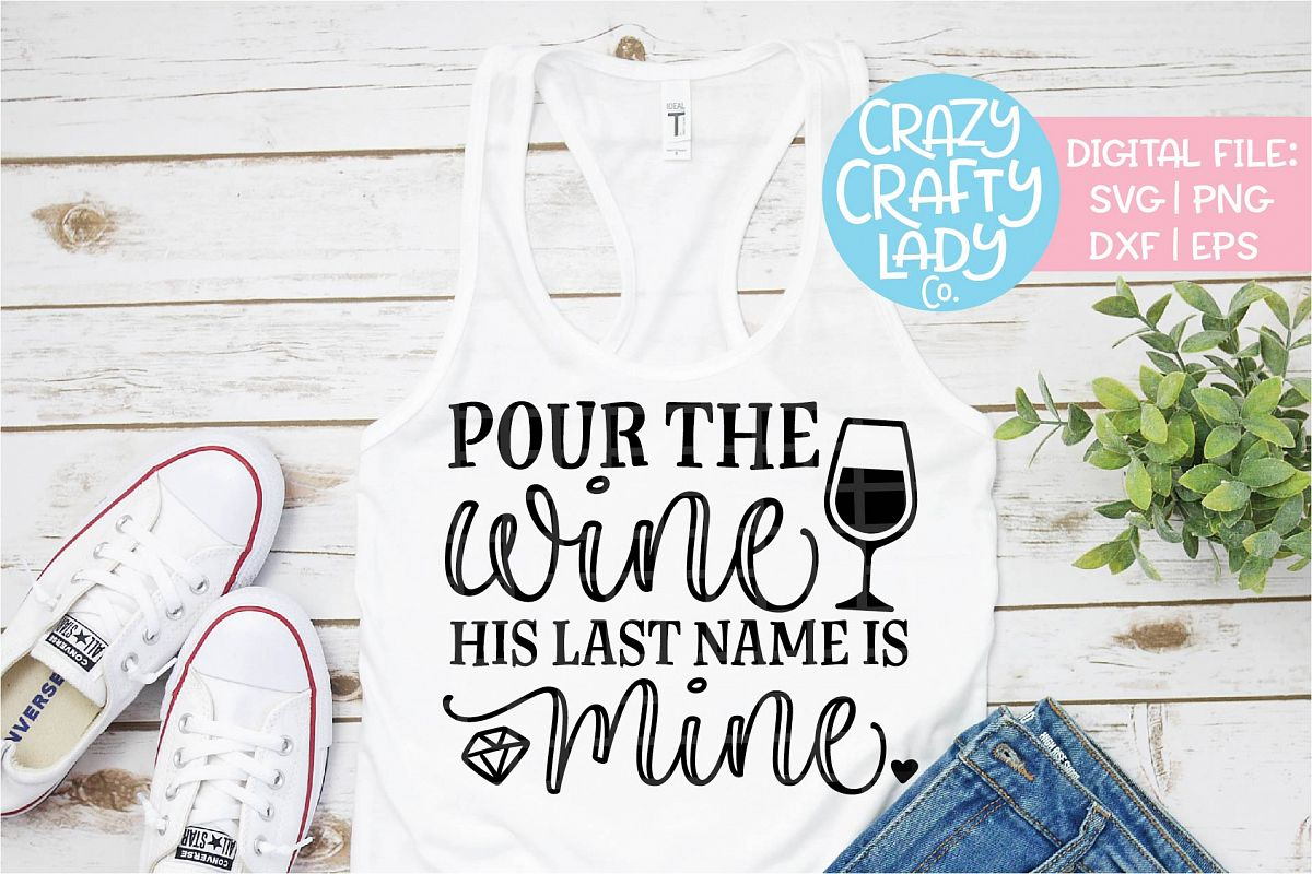 Pour the Wine His Last Name is Mine SVG DXF EPS PNG Cut File example image 1