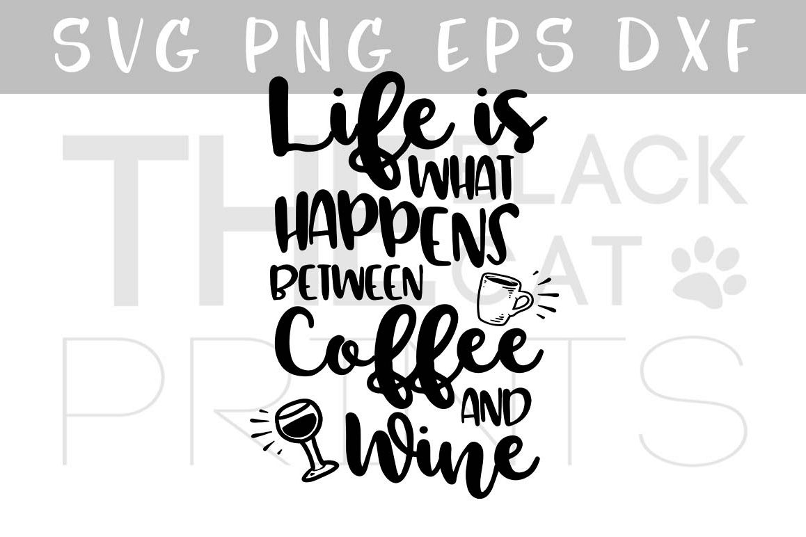 Life is what happens between coffee and wine SVG design SVG PNG EPS DXF example image 1