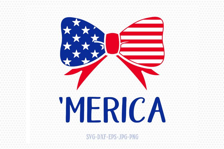 Merica 4th Of July Bow Svg Fourth Of July Svg 4th Of July Svg Patriotic Svg America Svg Cricut Silhouette Cut File Svg Dxf Eps 95127 Svgs Design Bundles