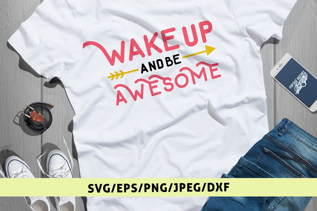 Wake Up And Be Awesome - Quote SVG EPS DXF PNG Cutting File example image 1