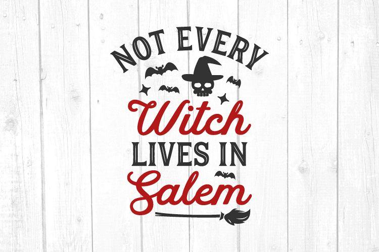 Not Every Witch Lives In Salem Svg, Witch Svg, Salem Svg example image 1
