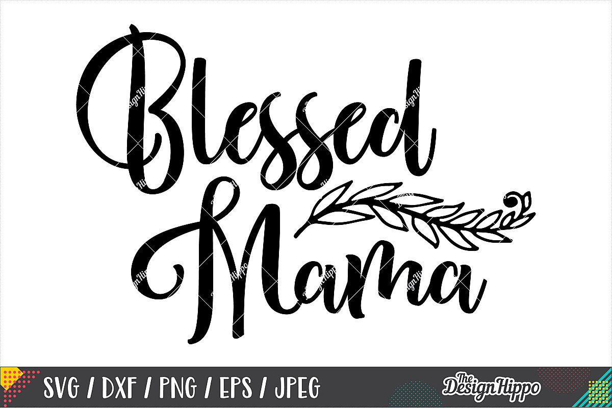 Blessed Mama SVG PNG DXF EPS Cricut Cutting Files example image 1