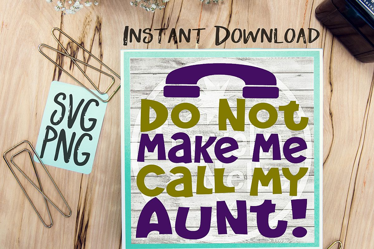 Do Not Make Me Call My Aunt SVG PNG Image Design for Cut Machines Print DIY Design Brother Cricut Cameo Cutout  example image 1