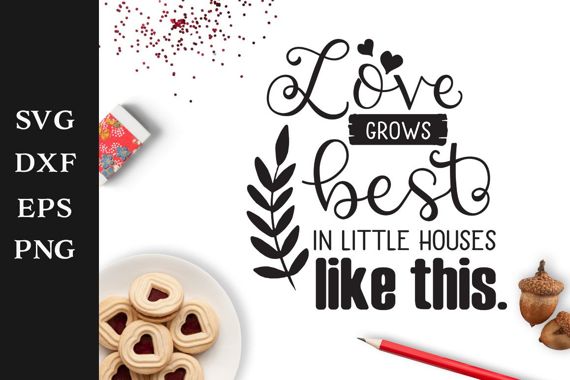Download Love Grows Best in Little Houses Like This SVG Cut File