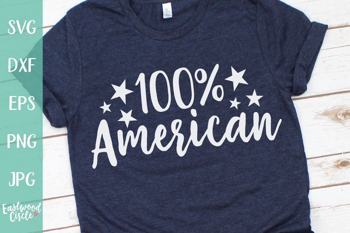 100 Percent American - A 4th of July SVG Cut File example image 1