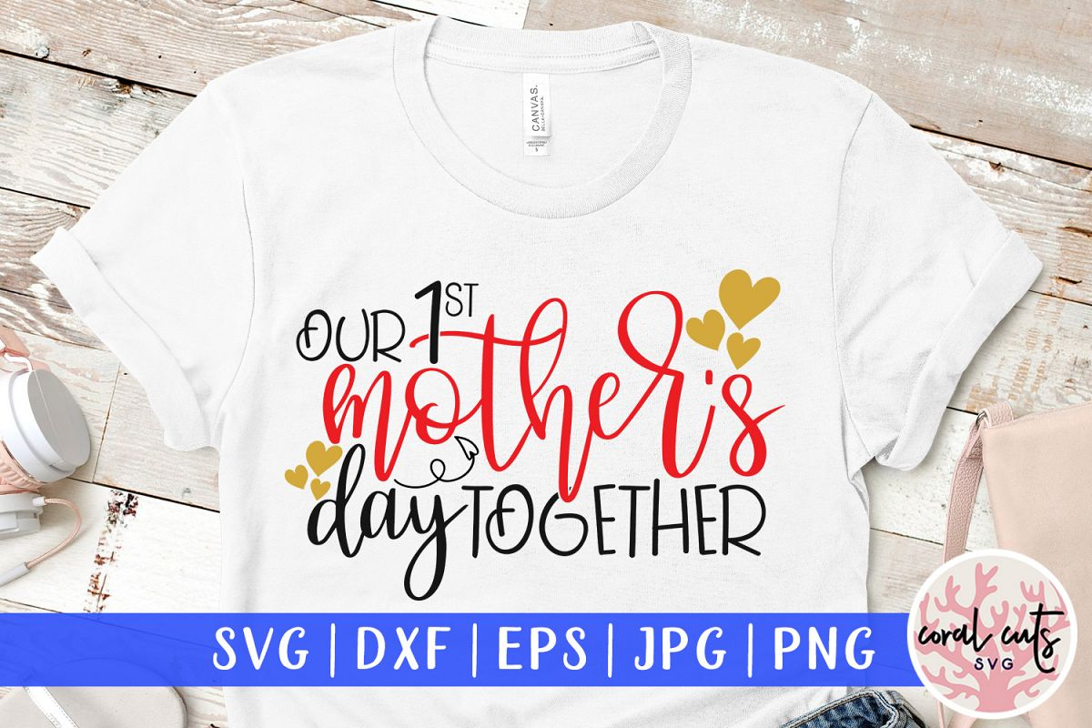 Our 1st mother's day together - Mother SVG EPS DXF PNG File example image 1