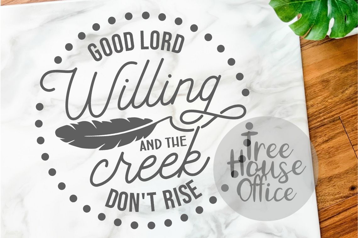 Good Lord Willing Creek Don't Rise Southern SVG DXF PNG JPEG example image 1