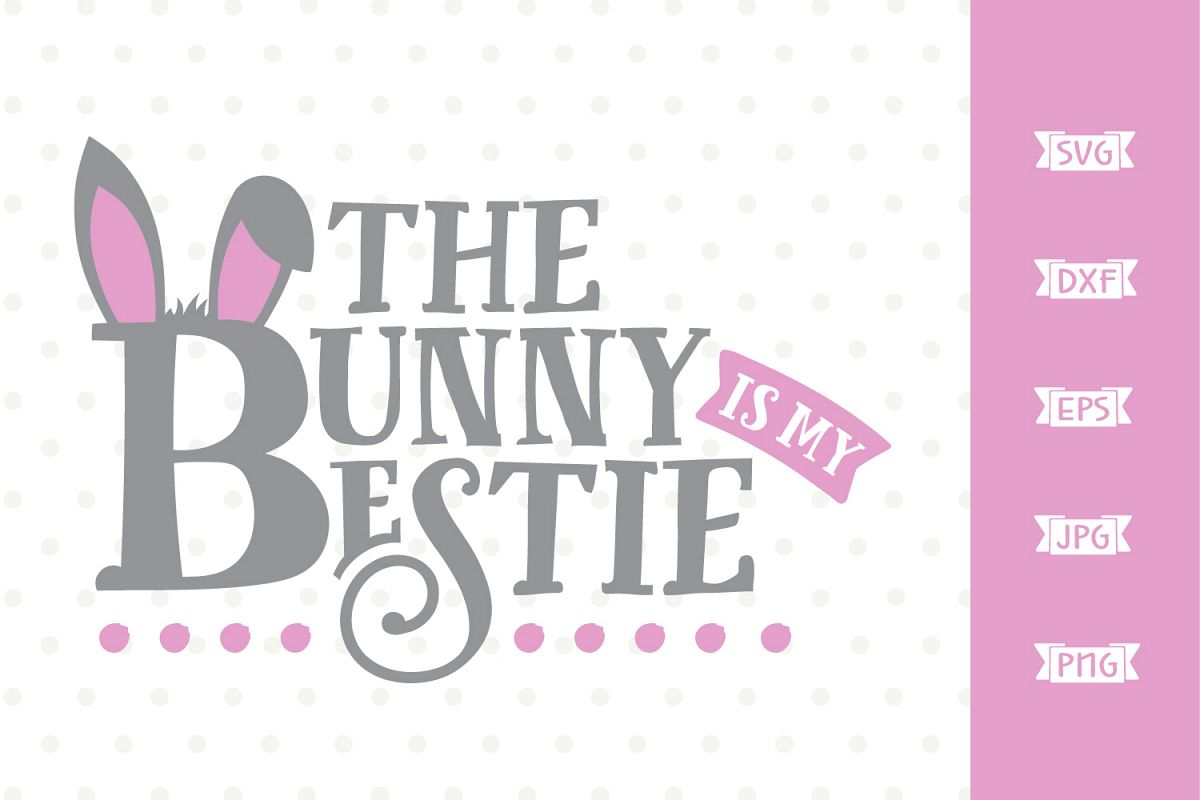 The Bunny is my Bestie SVG file example image 1