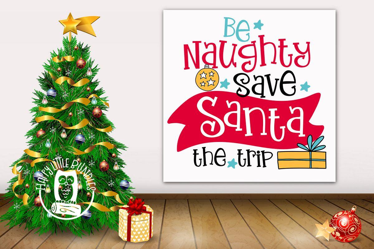 Christmas SVG cut files - Be Naughty, Save Santa the Trip