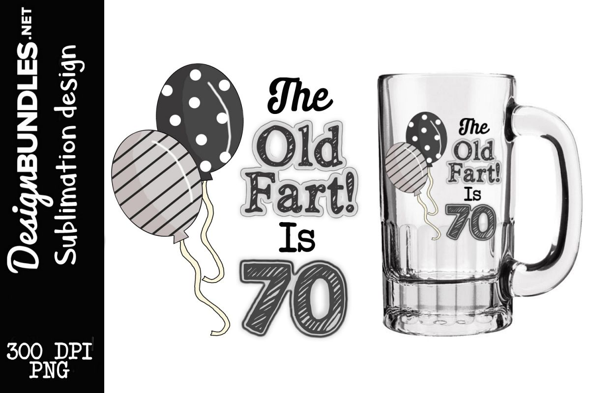 The Old fart Is 70 Sublimation Design example image 1