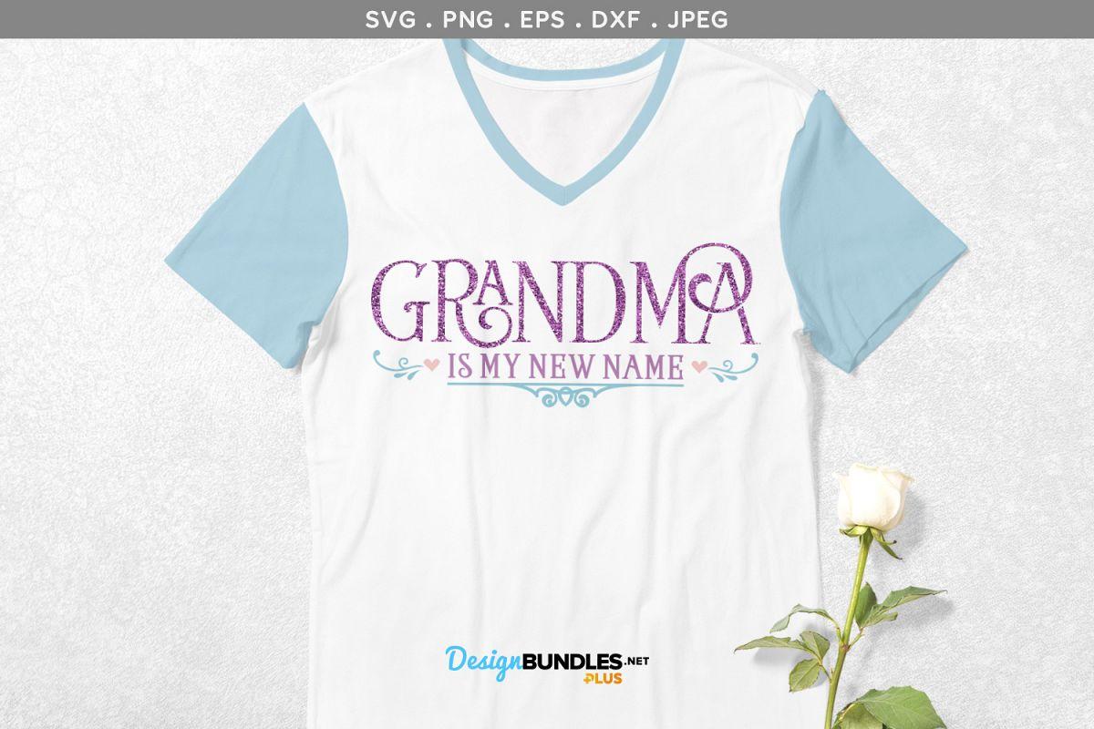 Grandma is my new name- svg & printable example image 1