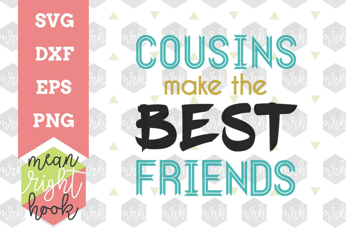 Cousins Make The Best Friends - SVG, EPS, DXF, PNG vector files for cutting  machines like the Cricut Explore & Silhouette