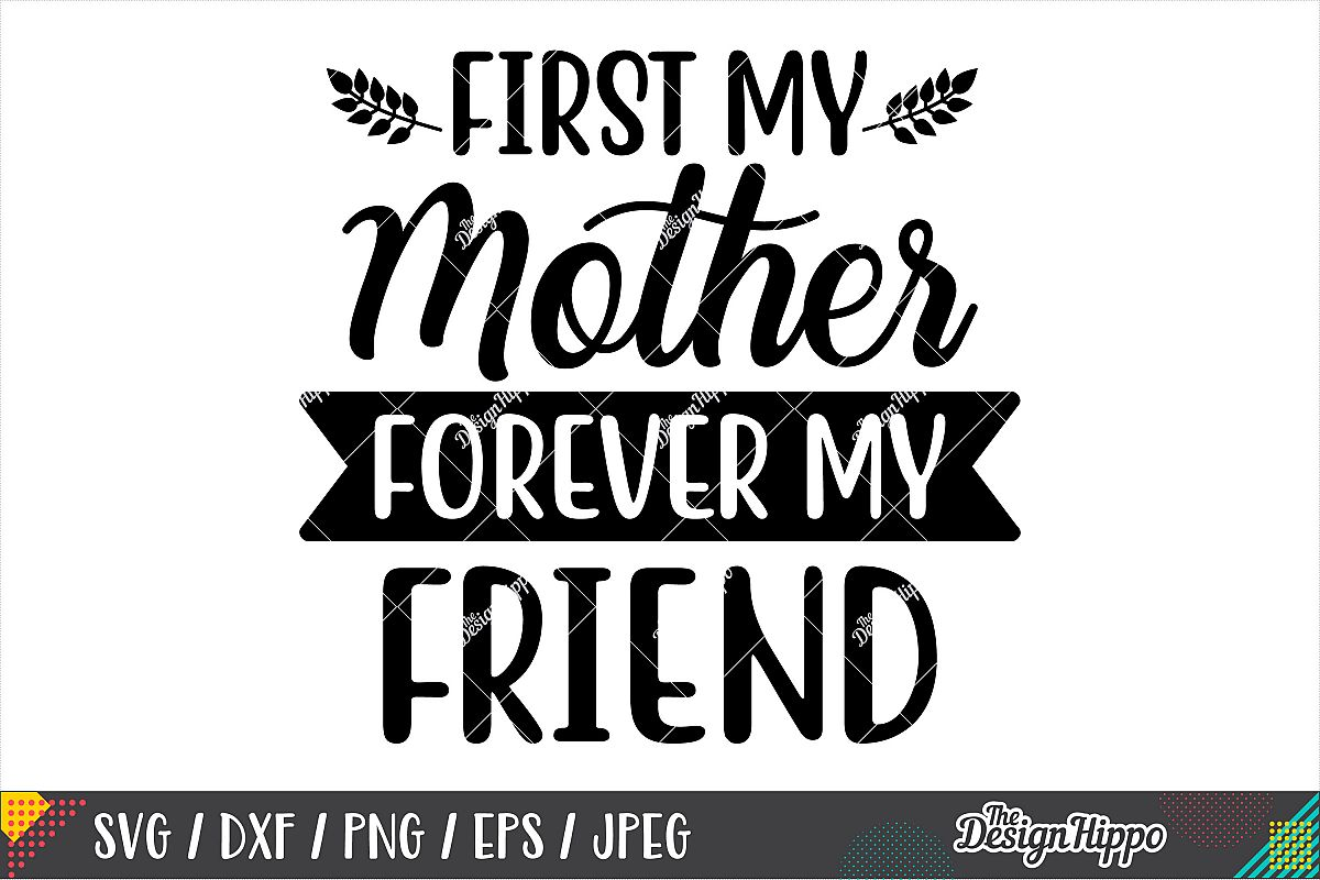 First My Mother Forever My Friend SVG DXF PNG EPS Cut Files example image 1