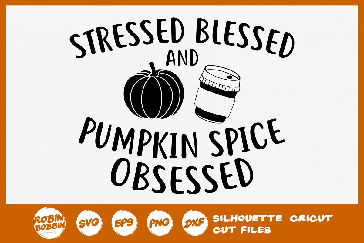 Stressed Blessed and Pumpkin Spice Obsessed SVG example image 1