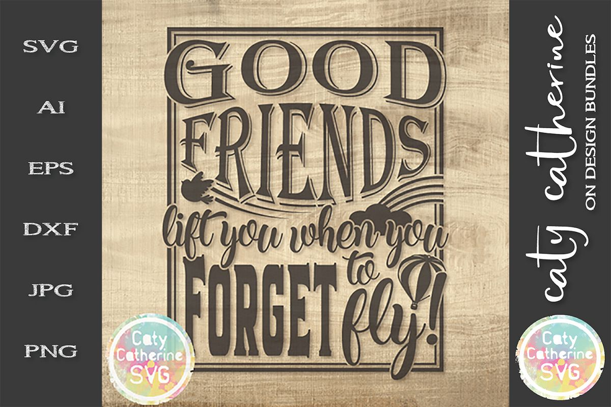 Good Friends Life You When You Forget To Fly Friendship SVG example image 1