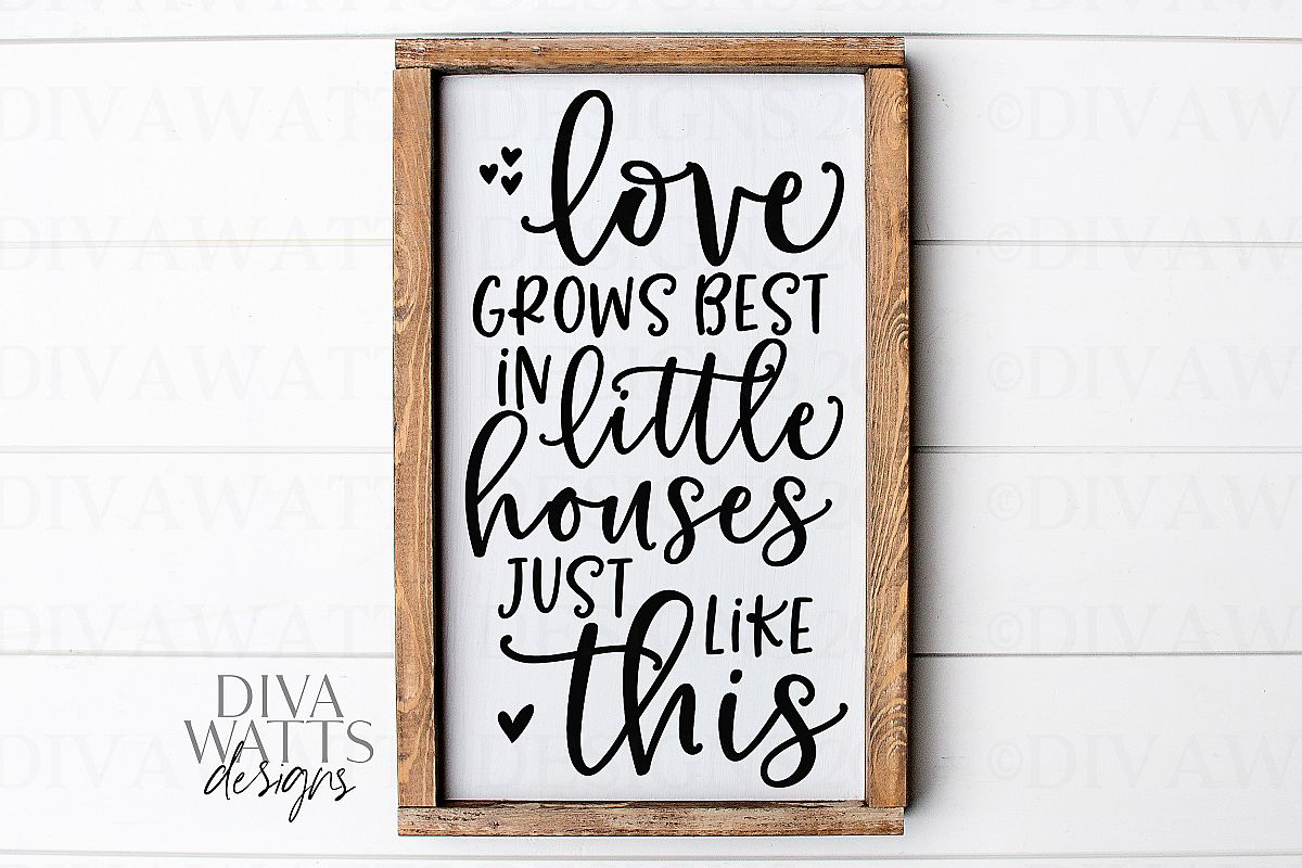 Love Grows Best In Little Houses Just Like This Cut File example image 1