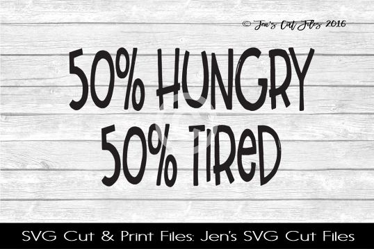 50 Hungry 50 Tired SVG Cut File example image 1
