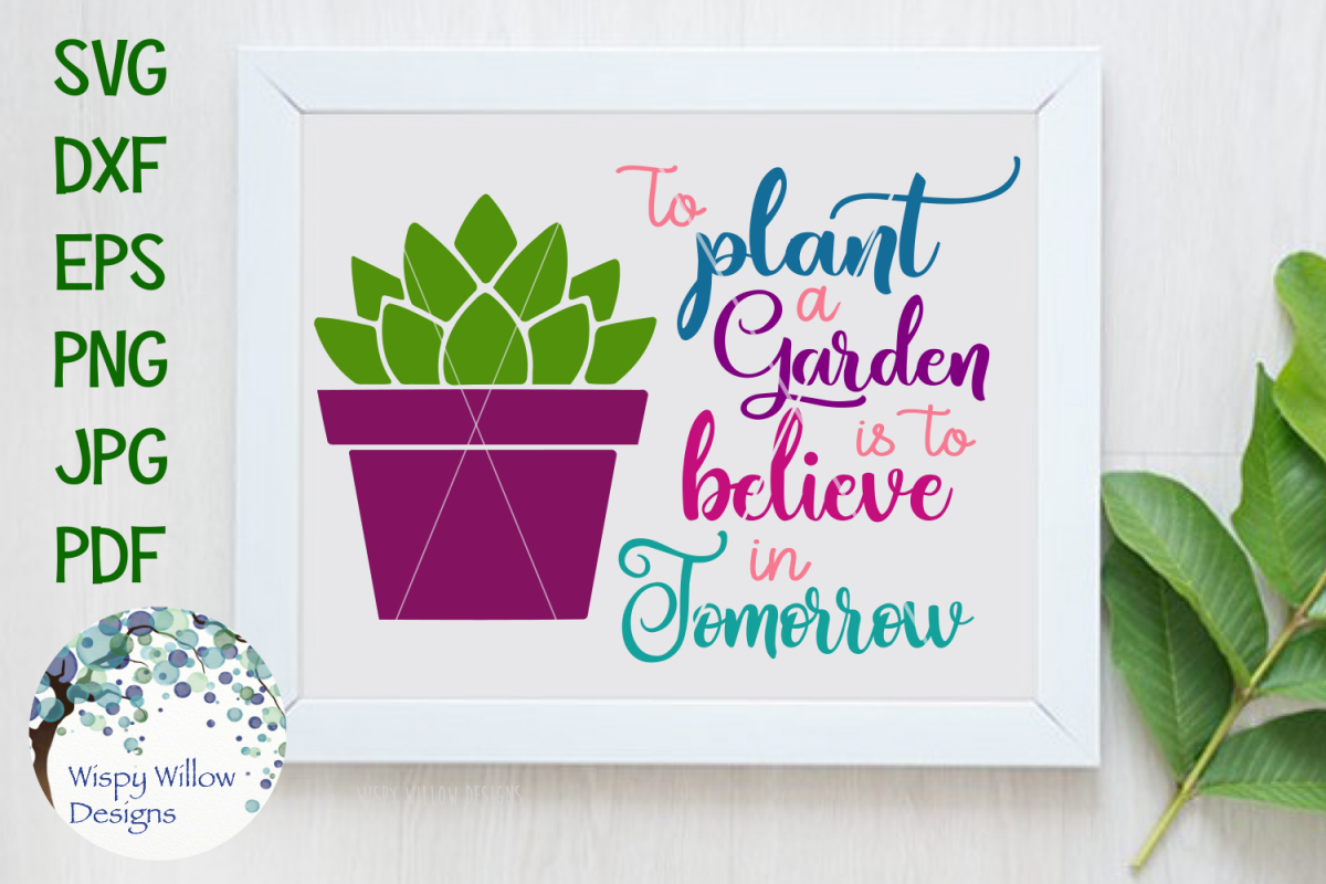 To Plant A Garden Is To Believe In Tomorrow | Inspiring SVG example image 1