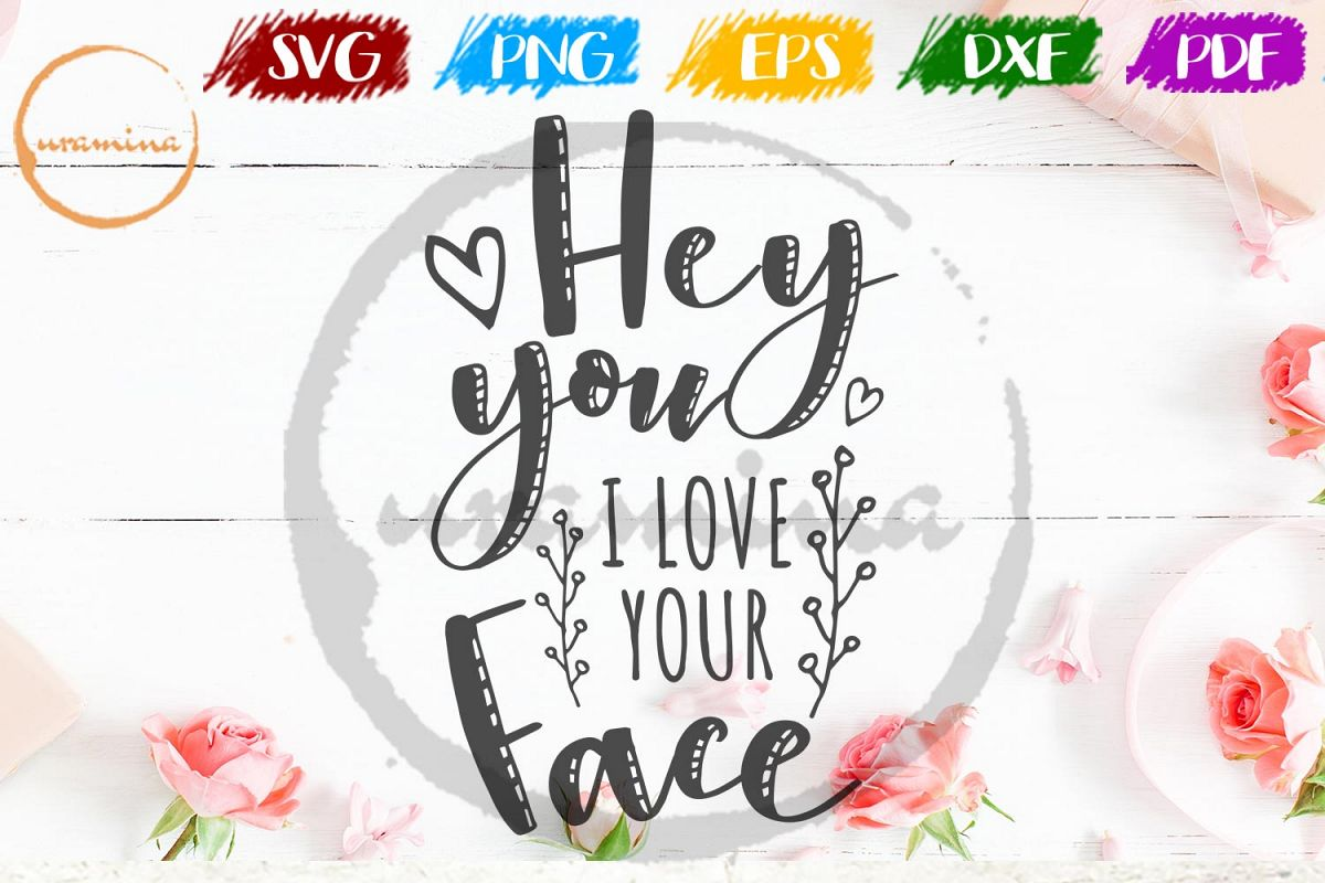 Hey You I Love Your Face Valentine SVG PDF PNG example image 1