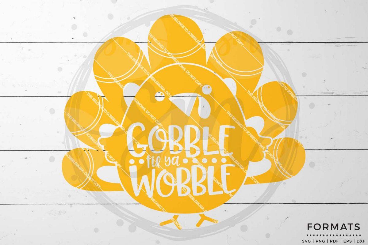 Gobble Til Ya Wobble SVG - Thanksgiving svg example image 1