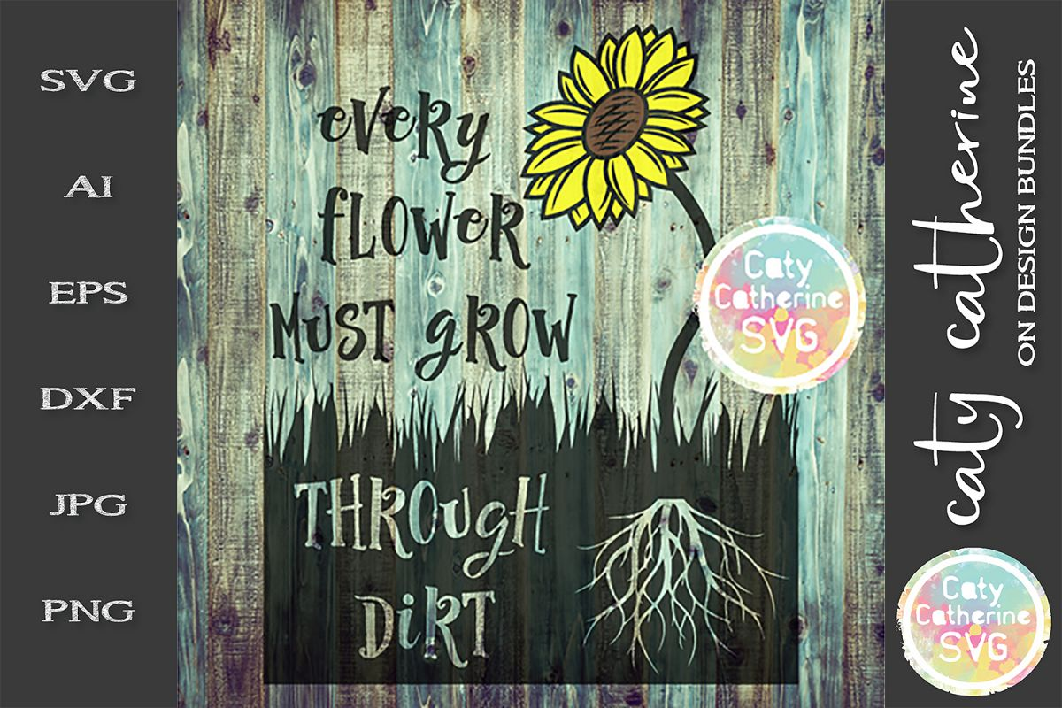 Every Flower Must Grow Through Dirt SVG example image 1
