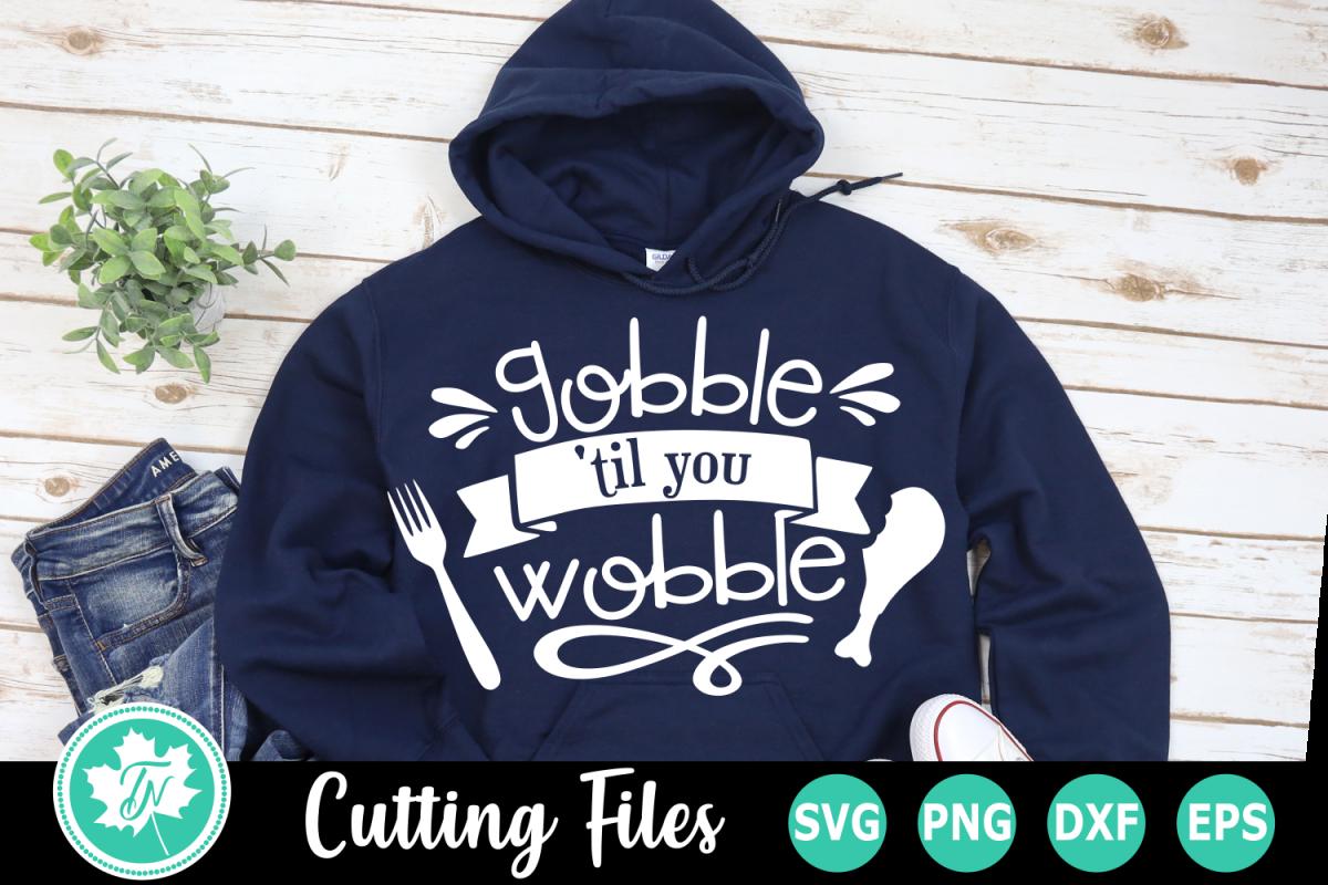 Gobble 'til you Wobble - A Thanksgiving SVG Cut File example image 1