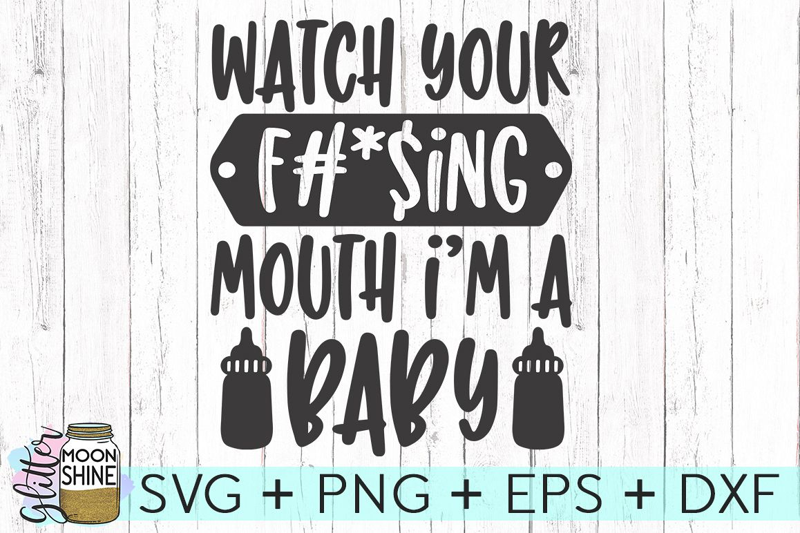 Watch Your Mouth I'm A Baby SVG DXF PNG EPS Cutting Files example image 1
