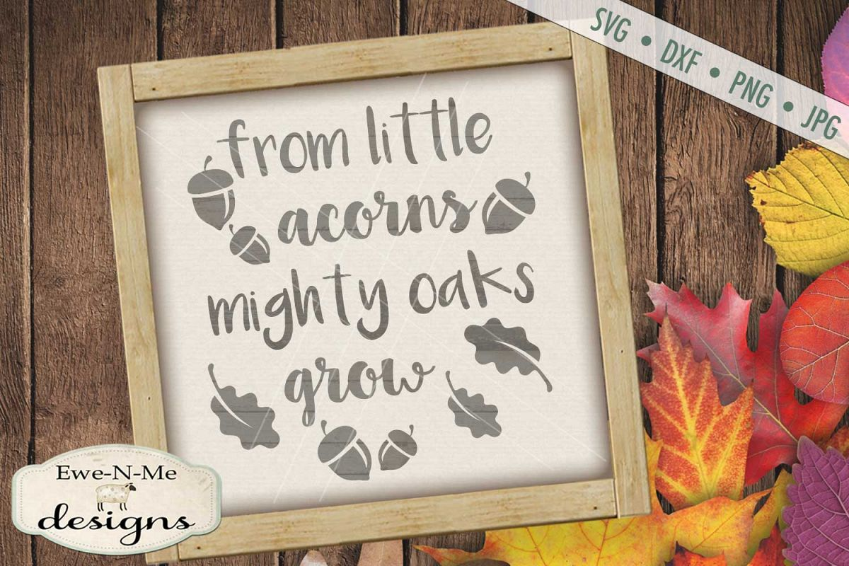 From Little Acorns Mighty Oaks Grow SVG DXF Files example image 1