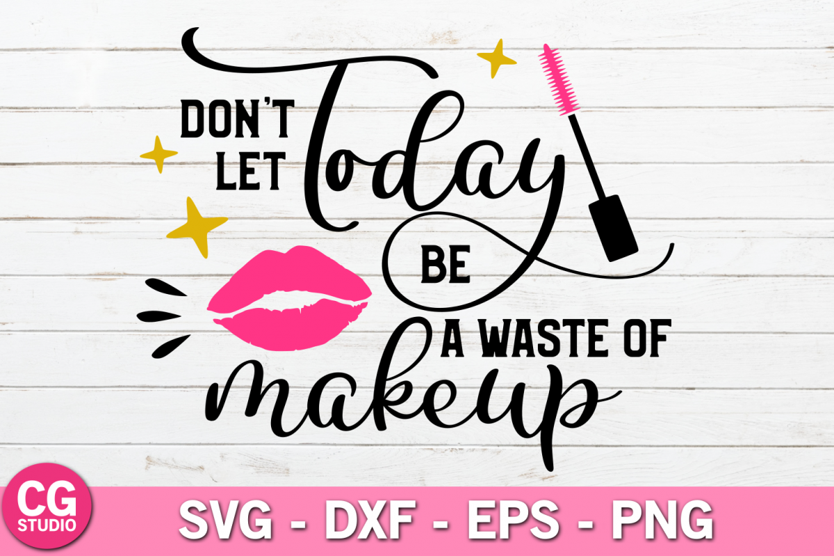 Dont let today be a waste of makeup SVG example image 1