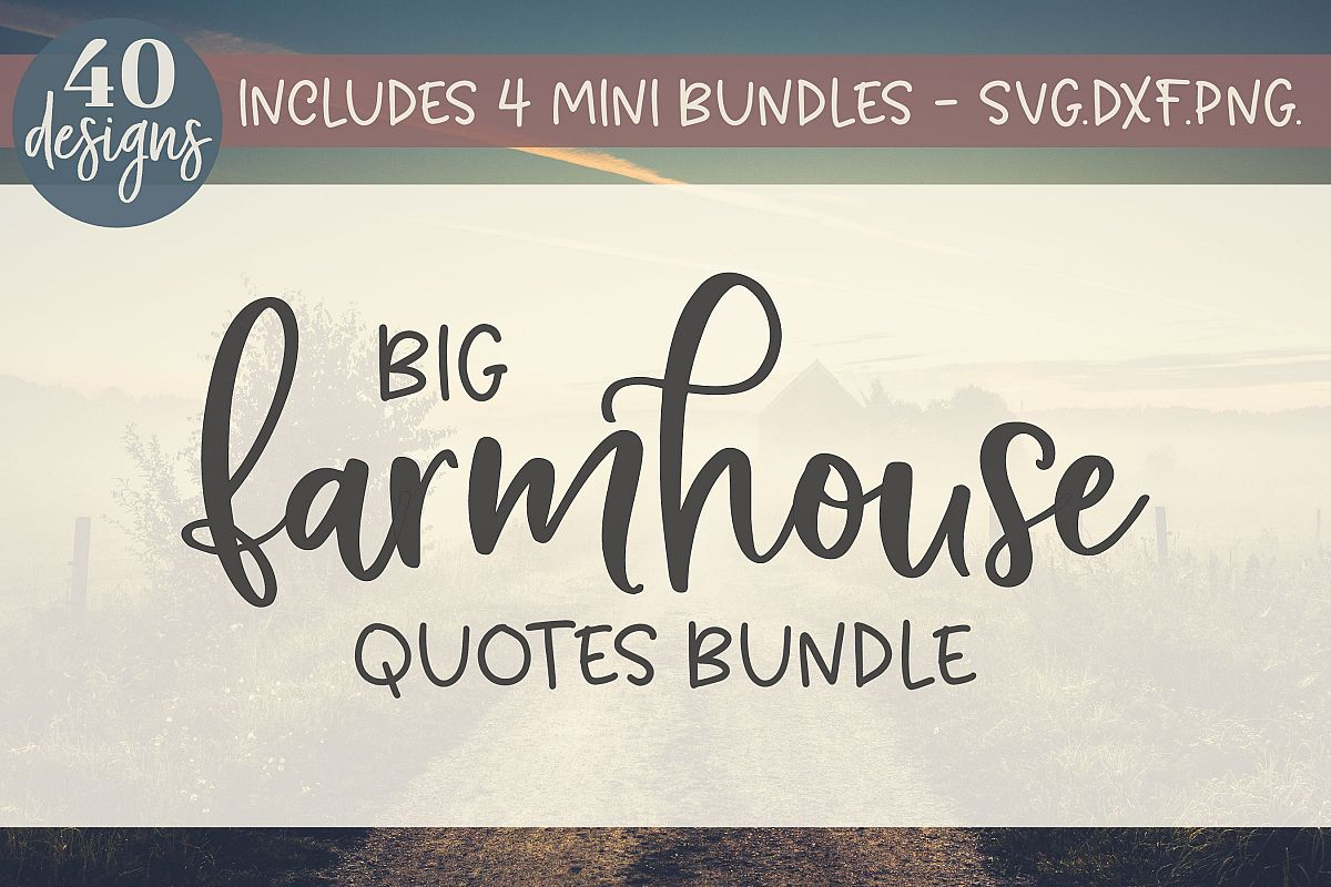 Big Farmhouse Quotes Bundle - 40 Designs - SVG, DXF & PNG example image 1
