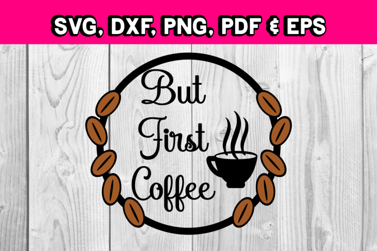 Coffee svg - But first coffee - coffee mug silhouette - example image 1