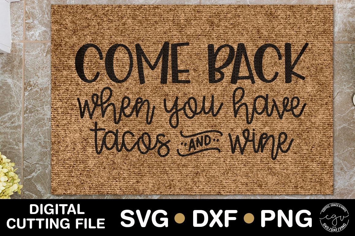 Come Back When You Have Tacos And Wine | Doormat SVG  example image 1