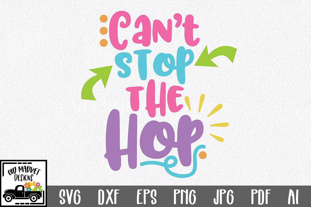 Easter SVG Cut File - Can't Stop the Hop SVG DXF EPS PNG AI example image 1