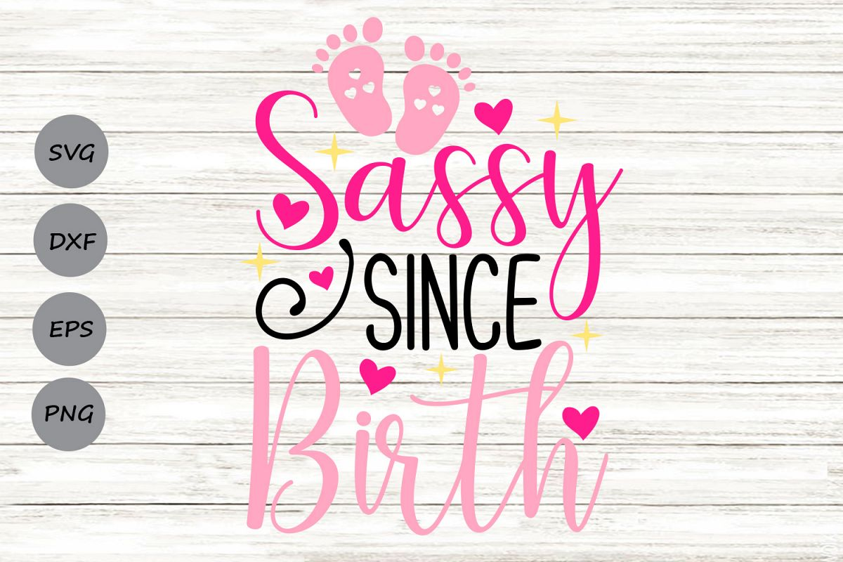 Sassy Since Birth Svg Newborn Svg Baby Girl Svg
