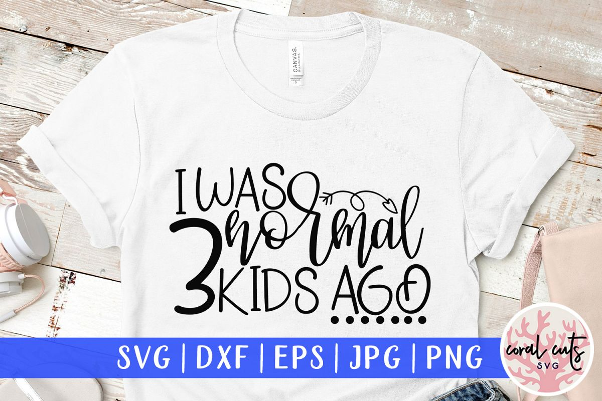 I was normal 3 kids ago - Mother SVG EPS DXF PNG Cut File example image 1
