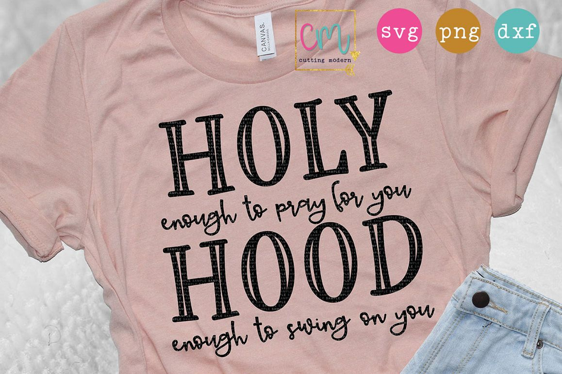 Holy Enough To Pray For You Hood Enough To Swing On You example image 1