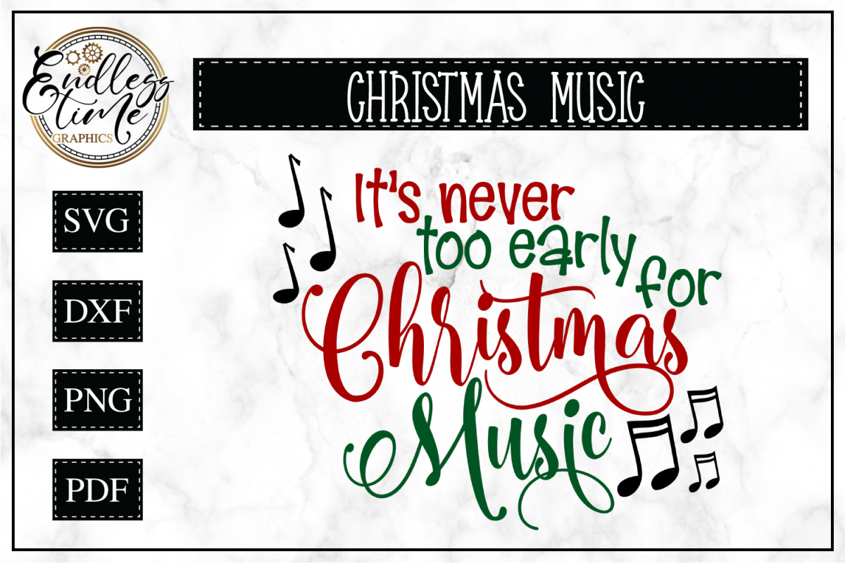 Too Early For Christmas.Its Never Too Early For Christmas Music Svg