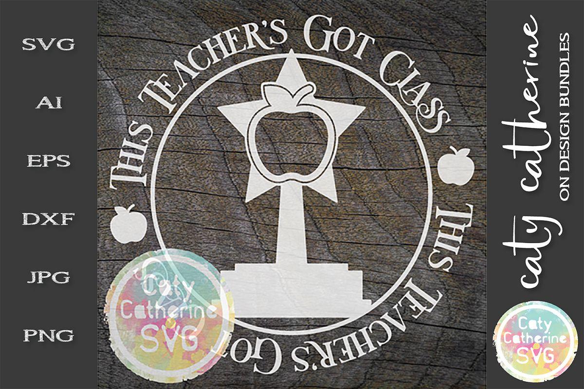 This Teacher's Got Class SVG Cut File Teacher Appreciation example image 1