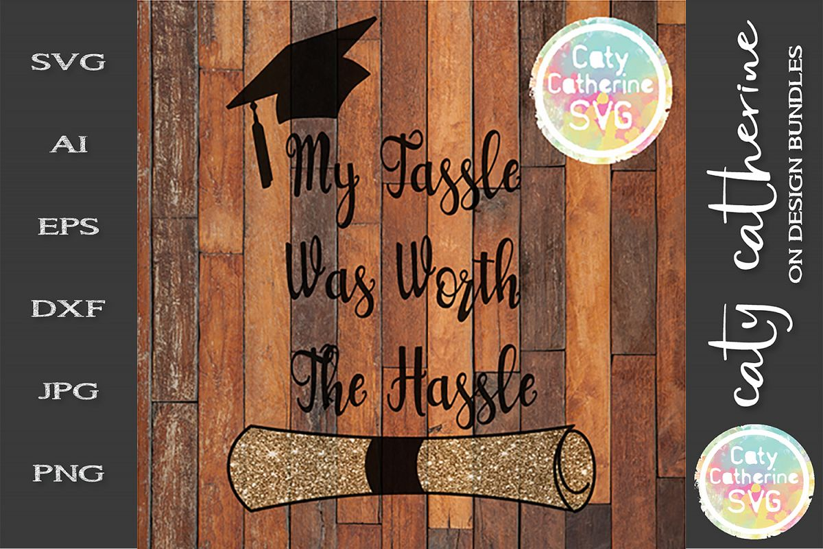 My Tassle Was Worth The Hassle SVG Graduation Cut File example image 1