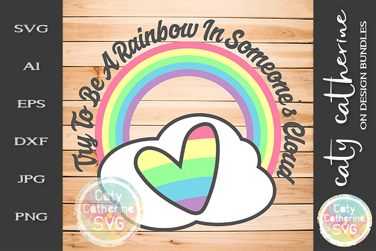 Try To Be A Rainbow In Someone's Cloud example image 1