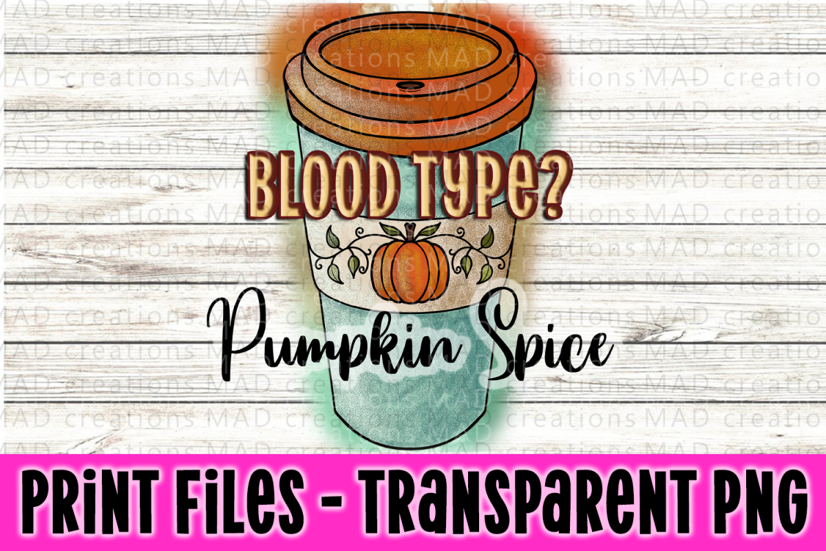 Blood Type? Pumpkin Spice Print File example image 1
