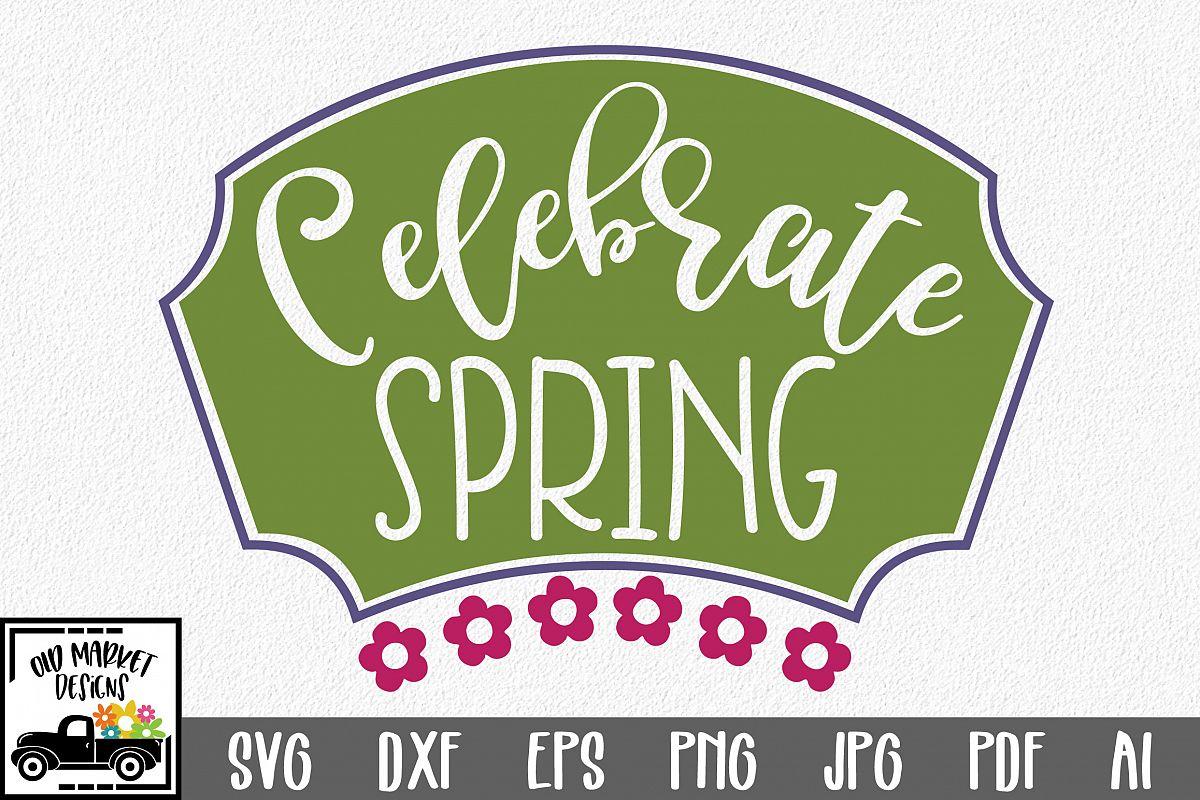 Celebrate Spring SVG Cut File - Spring SVG DXF EPS PNG JPG example image 1